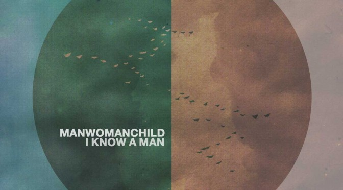 Song: Manwomanchild – I Know a Man